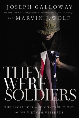 They Were Soldiers: The Sacrifices and Contributions of Our Vietnam Veterans - Galloway, Joseph L, and Wolf, Marvin J