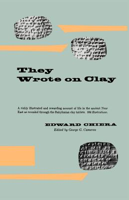 They Wrote on Clay: The Babylonian Tablets Speak Today - Chiera, Edward