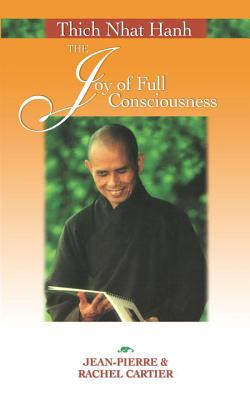 Thich Nhat Hanh: The Joy of Full Consciousness - Cartier, Jean-Pierre, and Cartier, Rachel, and Rowe, Joseph (Translated by)