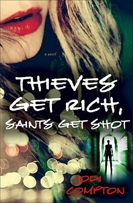 Thieves Get Rich, Saints Get Shot - Compton, Jodi