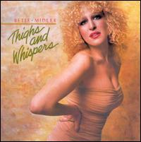 Thighs and Whispers - Bette Midler