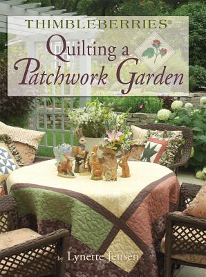 Thimbleberries (R) Quilting a Patchwork Garden - Jensen, Lynette