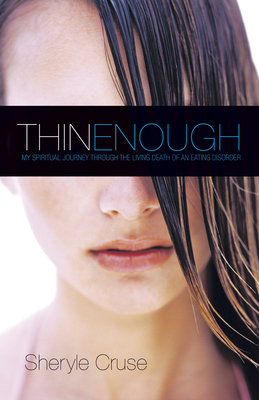 Thin Enough: My Spiritual Journey Through the Living Death of an Eating Disorder - Cruse, Sheryle