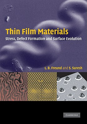 Thin Film Materials: Stress, Defect Formation and Surface Evolution - Freund, L B, and Suresh, S