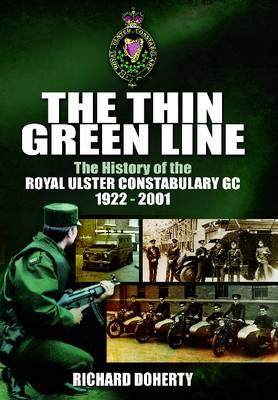 Thin Green Line: The History of the Royal Ulster Constabulary GC 1922-2001 - Doherty, Richard