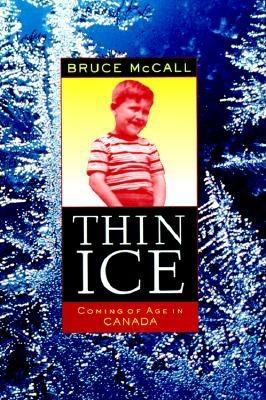 Thin Ice: Coming of Age in Canada - McCall, Bruce