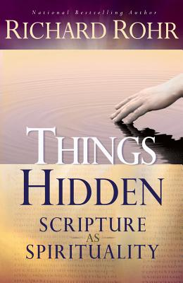 Things Hidden: Scripture as Spirituality - Rohr, Richard, Father, O.F.M.
