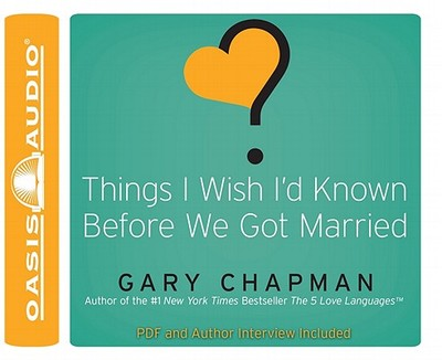 Things I Wish I'd Known Before We Got Married - Chapman, Gary, and Fabry, Chris (Read by)