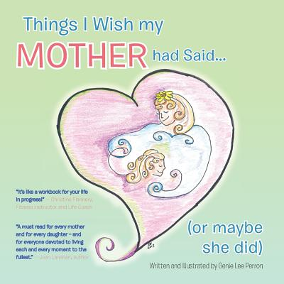 Things I Wish My Mother Had Said... (or Maybe She Did) - Perron, Genie Lee