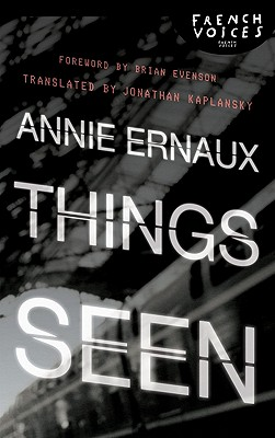 Things Seen - Ernaux, Annie, and Kaplansky, Jonathan (Translated by), and Evenson, Brian (Foreword by)