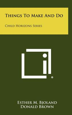 Things to Make and Do: Child Horizons Series - Bjoland, Esther M