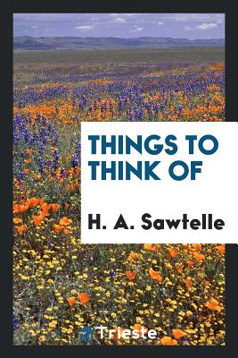 Things to Think of - Sawtelle, H A