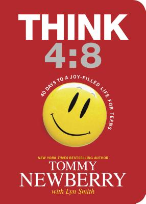 Think 4:8: 40 Days to a Joy-Filled Life for Teens - Newberry, Tommy, and Smith, Lyn