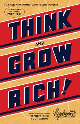 Think and Grow Rich: The Original, an Official Publication of the Napoleon Hill Foundation - Hill, Napoleon