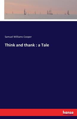 Think and Thank: A Tale - Cooper, Samuel Williams
