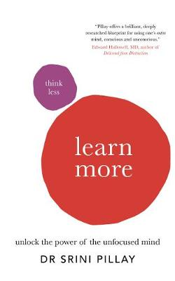 Think Less Learn More: Unlock the Power of the Unfocused Mind - Pillay, Srini
