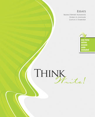 Think Write! Essays - Stewart Alexander, Selena, and Johnson, Patrice K, and Stanford, Caitlin S