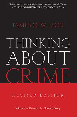 Thinking about Crime - Wilson, James Q, and Murray, Charles (Foreword by)