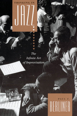 Thinking in Jazz: The Infinite Art of Improvisation - Berliner, Paul F