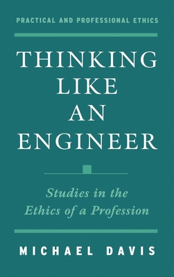 Thinking Like an Engineer: Studies in the Ethics of a Profession - Davis, Michael