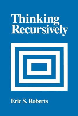 Thinking Recursively - Roberts, Eric S