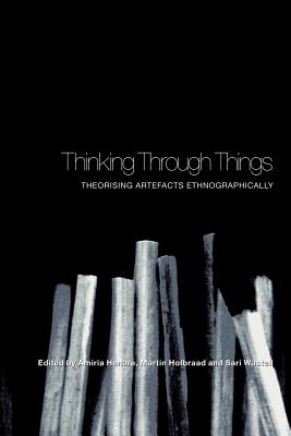 Thinking Through Things: Theorising Artefacts in Ethnographically - Henare, Amiria J M (Editor), and Holbraad, Martin (Editor), and Wastell, Sari (Editor)