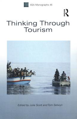 Thinking Through Tourism - Scott, Julie (Editor), and Selwyn, Tom (Editor)