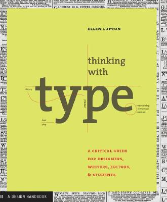 Thinking with Type: A Primer for Deisgners: A Critical Guide for Designers, Writers, Editors, & Students - Lupton, Ellen