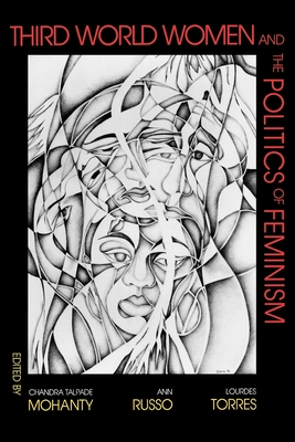 Third World Women and the Politics of Feminism - Mohanty, Chandra Talpade (Editor), and Torres, Lourdes M (Editor), and Russo, Ann (Editor)