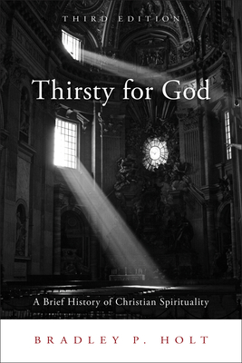 Thirsty for God: A Brief History of Christian Spirituality - Holt, Bradley P