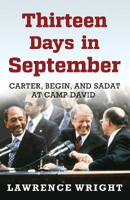 Thirteen Days in September: Carter, Begin, and Sadat at Camp David - Wright, Lawrence