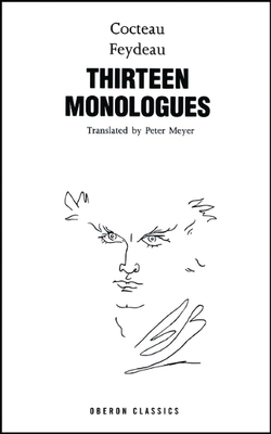 Thirteen Monologues: Jean Cocteau & Georges Feydeau - Cocteau, Jean, and Feydeau, Georges