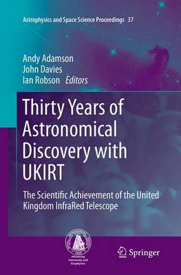 Thirty Years of Astronomical Discovery with Ukirt: The Scientific Achievement of the United Kingdom Infrared Telescope - Adamson, Andy (Editor)