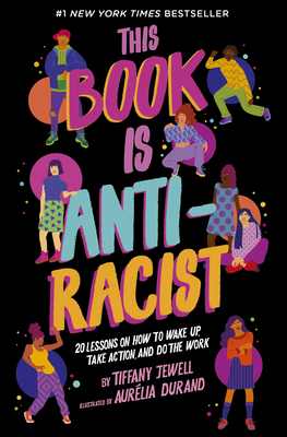 This Book Is Anti-Racist: 20 Lessons on How to Wake Up, Take Action, and Do the Work - Jewell, Tiffany
