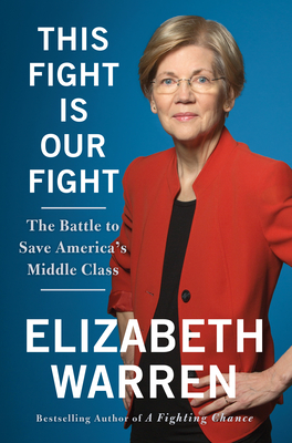 This Fight Is Our Fight: The Battle to Save America's Middle Class - Warren, Elizabeth