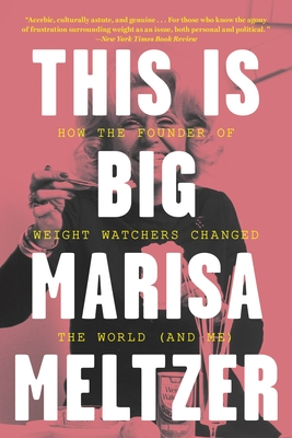 This Is Big: How the Founder of Weight Watchers Changed the World -- And Me - Meltzer, Marisa