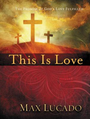 This Is Love: The Extraordinary Story of Jesus - Lucado, Max