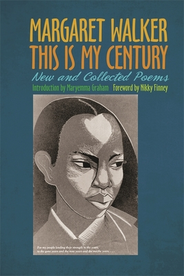 This Is My Century: New and Collected Poems - Walker, Margaret, and Graham, Maryemma (Contributions by), and Finney, Nikky (Contributions by)