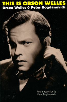 This Is Orson Welles - Welles, Orson, and Wells, Orson, and Bogdanovich, Peter (Introduction by)
