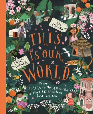 This Is Our World: From Alaska to the Amazon - Meet 20 Children Just Like You - Turner, Tracey