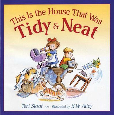 This Is the House That Was Tidy and Neat - Sloat, Teri