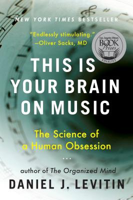 This Is Your Brain on Music: The Science of a Human Obsession - Levitin, Daniel J, Professor