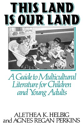 This Land Is Our Land: A Guide to Multicultural Literature for Children and Young Adults - Helbig, Alethea K, and Perkins, Agnes Regan, and Helbig, Althea K