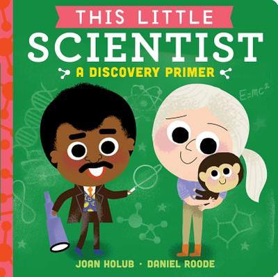 This Little Scientist: A Discovery Primer - Holub, Joan, and Roode, Daniel (Illustrator)