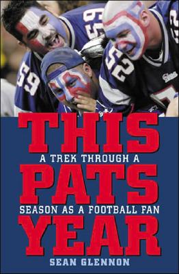 This Pats Year: A Trek Through a Season as a Football Fan - Glennon, Sean