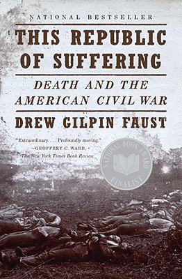 This Republic of Suffering: Death and the American Civil War - Faust, Drew Gilpin, President