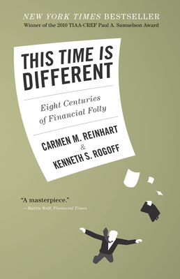 This Time Is Different: Eight Centuries of Financial Folly - Reinhart, Carmen M
