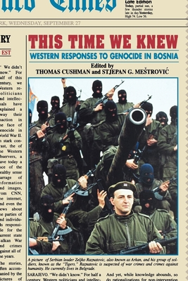 This Time We Knew: Western Responses to Genocide in Bosnia - Cushman, Thomas (Editor), and Mestrovic, Stjepan, Dr. (Editor)