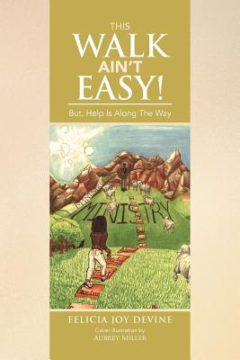 This Walk Ain't Easy!: But, Help Is Along the Way - Devine, Felicia Joy