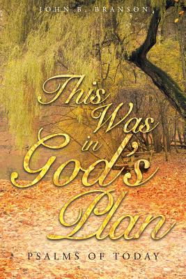 This Was in God's Plan: Psalms of Today - Branson, John B